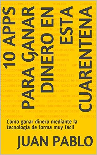 10 Apps Para Ganar Dinero En Esta Cuarentena Como Ganar Dinero Mediante La Tecnología De Forma Muy Fácil Spanish Edition Kindle Edition By Pablo Juan Literature Fiction Kindle Ebooks