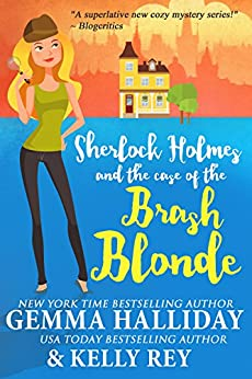 Sherlock Holmes and the Case of the Brash Blonde: a modern take on an old legend (Marty Hudson Mysteries Book 1) by [Gemma Halliday, Kelly Rey]