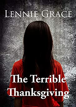 The Terrible Thanksgiving (Holiday Horrors Book 1) by [Lennie Grace]