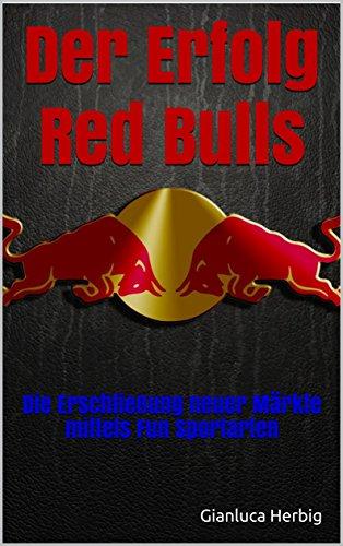 Der Erfolg Red Bulls: Die Erschließung neuer Märkte mittels Fun Sportarten