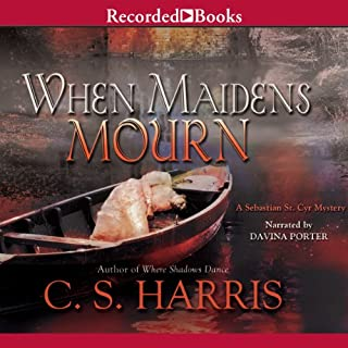 When Maidens Mourn     A Sebastian St. Cyr Mystery, Book 7              Written by:                                                                                                                                 C. S. Harris                               Narrated by:                                                                                                                                 Davina Porter                      Length: 10 hrs and 18 mins     8 ratings     Overall 5.0