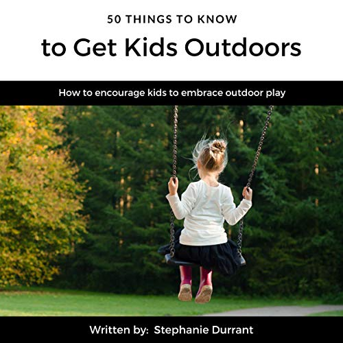 50 Things to Know to Get Kids Outdoors cover art