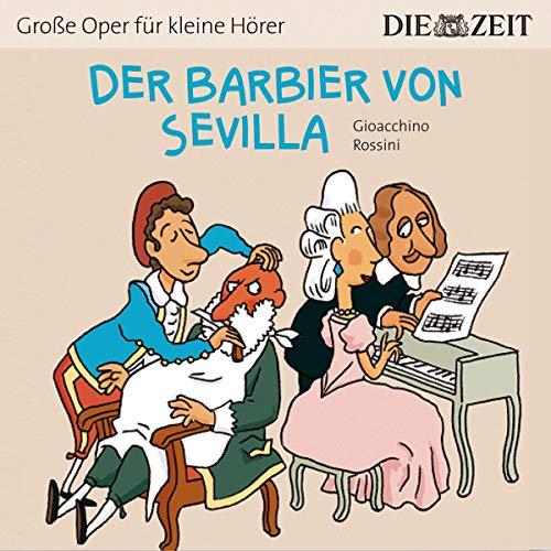 Der Barbier von Sevilla Die ZEIT-Edition: Hörspiel mit Opernmusik - Große Oper für kleine Hörer
