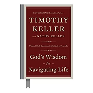 God's Wisdom for Navigating Life     A Year of Daily Devotions in the Book of Proverbs              By:                                                                                                                                 Timothy Keller,                                                                                        Kathy Keller                               Narrated by:                                                                                                                                 Sean Pratt                      Length: 13 hrs and 4 mins     44 ratings     Overall 4.8