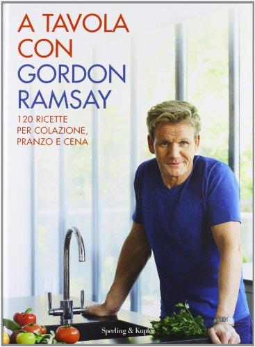 A tavola con Gordon Ramsay. Ediz. illustrata