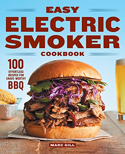 Easy Electric Smoker Cookbook: 100 Effortless Recipes for Crave-Worthy BBQ