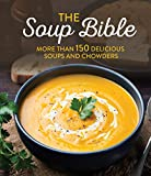 Soup Bible: More Than 150 Delicious Soups and Chowders