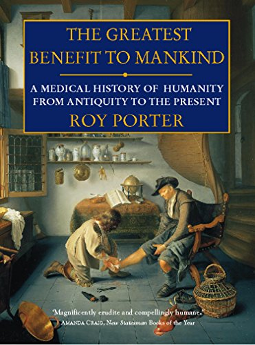 The Greatest Benefit to Mankind: A Medical History of Humanity (English Edition)