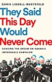 They Said This Day Would Never Come: The Magic of Obama?s Improbable Campaign - Chris Liddell-Westefeld