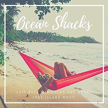 Ocean Shacks - Laid Back Hammocks And Worry Free Island Music, Vol. 07