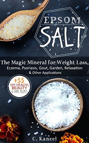 Epsom Salt: The Magic Mineral for Weight Loss, Eczema, Psoriasis, Gout, Garden, Relaxation & Other Applications + The 33 DIY Health, Beauty & Home Recipes (English Edition)