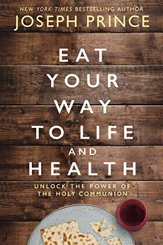 Eat Your Way to Life and Health: Unlock the Power of the Holy Communion (English Edition)
