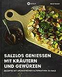 Salzlos genießen mit Kräutern und Gewürzen: Rezepte mit aromatischen Alternativen zu Salz - Gesund Kochen ohne Salz.