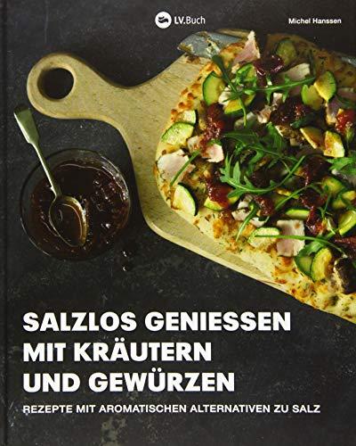 Salzlos genießen mit Kräutern und Gewürzen: Rezepte mit aromatischen Alternativen zu Salz -...