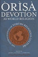 Orisa Devotion As World Religion: The Globalization of Yorùbá Religious Culture