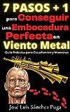 7 PASOS + 1 para Conseguir una Embocadura Perfecta en Viento Metal: Guía Práctica para Estudiantes y Maestros