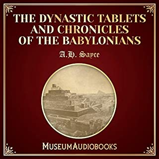 The Dynastic Tablets and Chronicles of the Babylonians                   By:                                                                                                                                 A.H. Sayce                               Narrated by:                                                                                                                                 Teagan McKenzie                      Length: 51 mins     Not rated yet     Overall 0.0