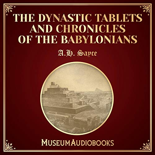 The Dynastic Tablets and Chronicles of the Babylonians audiobook cover art