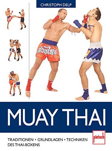 Muay Thai: Traditionen - Grundlagen - Techniken des Thaiboxens
