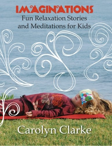 Imaginations Fun Relaxation Stories And Meditations For Kids Volume 1