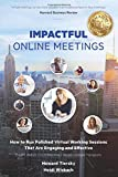 Impactful Online Meetings: How to Run Polished Virtual Working Sessions That are Engaging and Effective -...