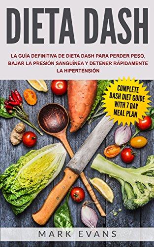 Dieta DASH: La guía definitiva de dieta DASH para perder peso, bajar la presión sanguínea y...
