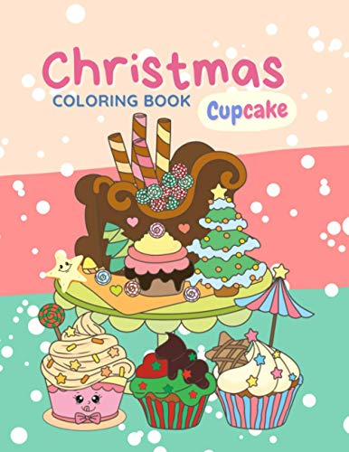 Christmas Cupcake Coloring Book: Kawaii, Cute Cupcake Coloring Book For Creative Children, Activity For Kids And All Ages