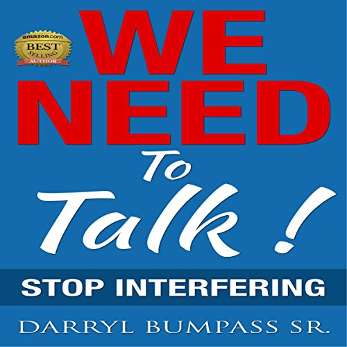 We Need to Talk: Stop Interfering                   By:                                                                                                                                 Darryl Bumpass Sr.                               Narrated by:                                                                                                                                 Todd Reinhardt                      Length: 46 mins     Not rated yet     Overall 0.0