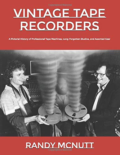 Vintage Tape Recorders: A Pictorial History of Professional Tape Recorders, Long-Forgotten Studios, and Assorted Gear (Classic Vinyl Collector Series, Band 2)