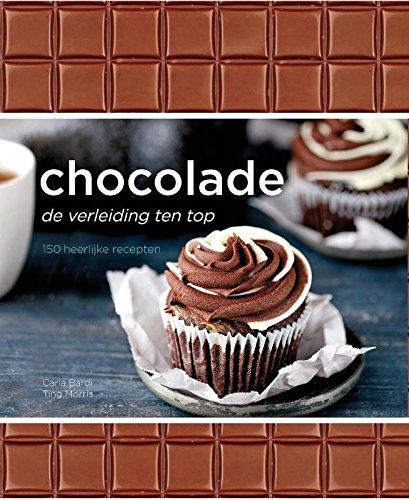 Chocolade: De verleiding ten top 150 heerlijke recepten
