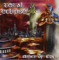 Ashes of Eden by Total Eclipse (2003-03-18)
