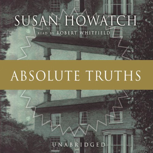 Absolute Truths                   By:                                                                                                                                 Susan Howatch                               Narrated by:                                                                                                                                 Robert Whitfield                      Length: 20 hrs and 42 mins     63 ratings     Overall 4.3