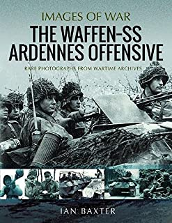 The Waffen SS Ardennes Offensive: Rare Photographs from Wartime Archives