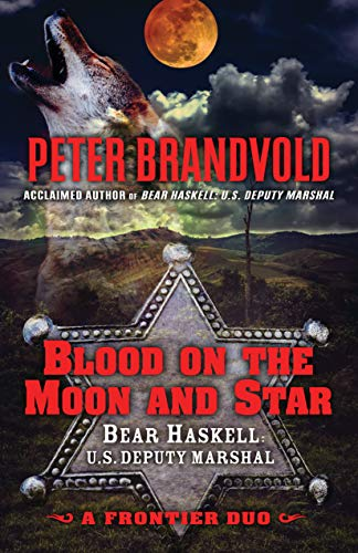 Image of Blood on the Moon and Star: A Frontier Duo (Bear Haskell, U.S. Deputy Marshal)