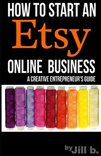 How To Start An Etsy Online Business: The Creative Entrepreneur's Guide