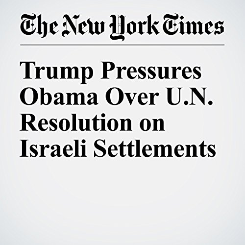 Trump Pressures Obama Over U.N. Resolution on Israeli Settlements cover art