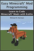 Easy Minecraft® Mod Programming: Learn to Code Minecraft® Mods with Kotlin