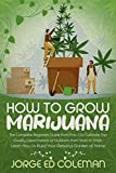 How To Grow Marijuana: The Complete Beginners Guide from A to Z to Cultivate Top Quality Weed Indoors or Outdoors from Start to Finish. Learn How to Build Your Personal Garden at Home