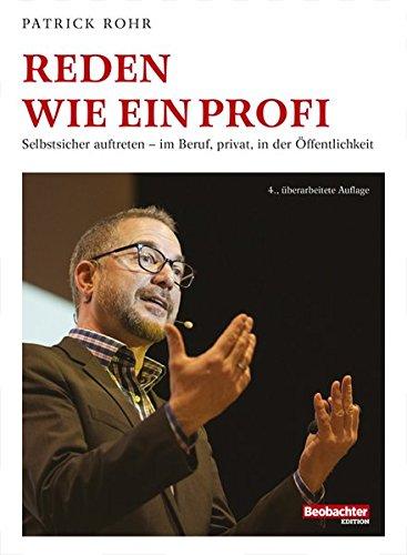 Reden wie ein Profi: Selbstsicher auftreten - im Beruf, privat, in der Öffentlichkeit