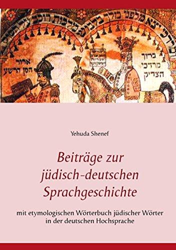 Beiträge zur jüdisch-deutschen Sprachgeschichte: mit etymologischem Wörterbuch jüdischer Wörter in der deutschen Hochsprache