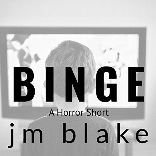 Binge: A Horror Short Audiobook By JM Blake cover art