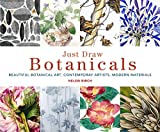 Just Draw Botanicals: Beautiful Botanical Art, Contemporary Artists, Modern Materials