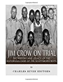 Jim Crow On Trial: The History and Legacy of the Notorious Case of the Scottsboro Boys