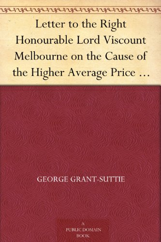 Letter to the Right Honourable Lord Viscount Melbourne on the Cause of the Higher...