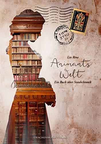Animants Welt: Ein Buch über Staubchronik