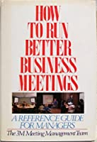 How to Run Better Business Meetings: A Reference Guide for Managers