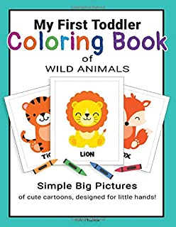 My First Toddler Coloring Book of Wild Animals: Simple Big Pictures of Cute Cartoons, Designed for Little Hands!