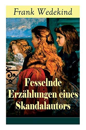 Fesselnde Erzählungen eines Skandalautors: Mine-Haha oder Über die körperliche Erziehung der jungen Mädchen + Der Verführer + Rabbi Esra + Die Schutzimpfung