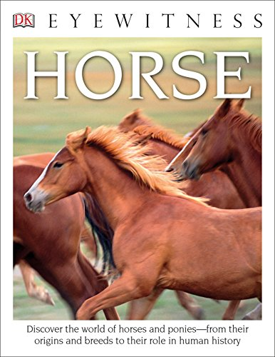 DK Eyewitness Books: Horse: Discover the World of Horses and Ponies from Their Origins and Breeds to Their R