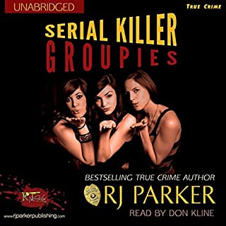 Serial Killer Groupies     True Crimes Collection RJPP, Book 19              By:                                                                                                                                 R. J. Parker                               Narrated by:                                                                                                                                 Don Kline                      Length: 3 hrs and 39 mins     9 ratings     Overall 3.7
